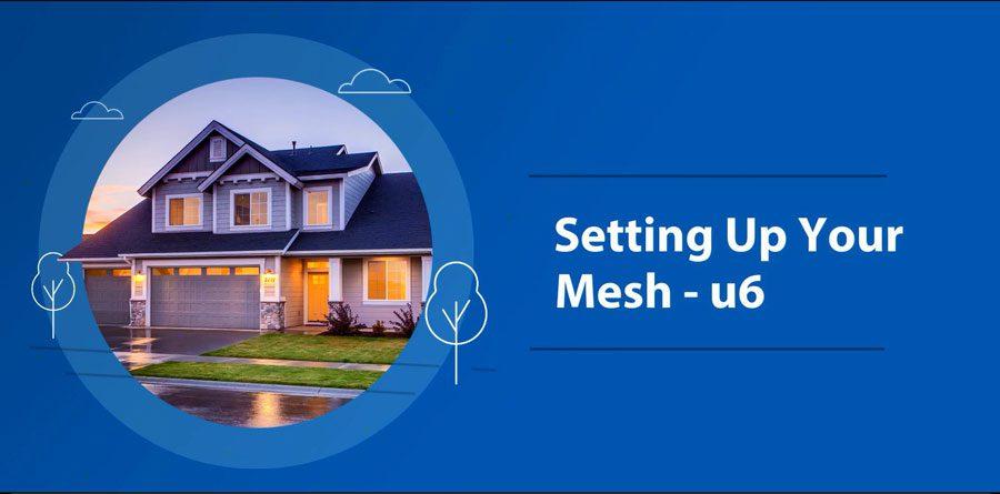 2_SETTING-UP-YOUR-MESH—U6